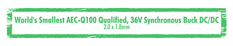 World's smallest AEC-Q100 Qualified, 36V Synchronous Buck DC/DC 2.0 x 1.8mm